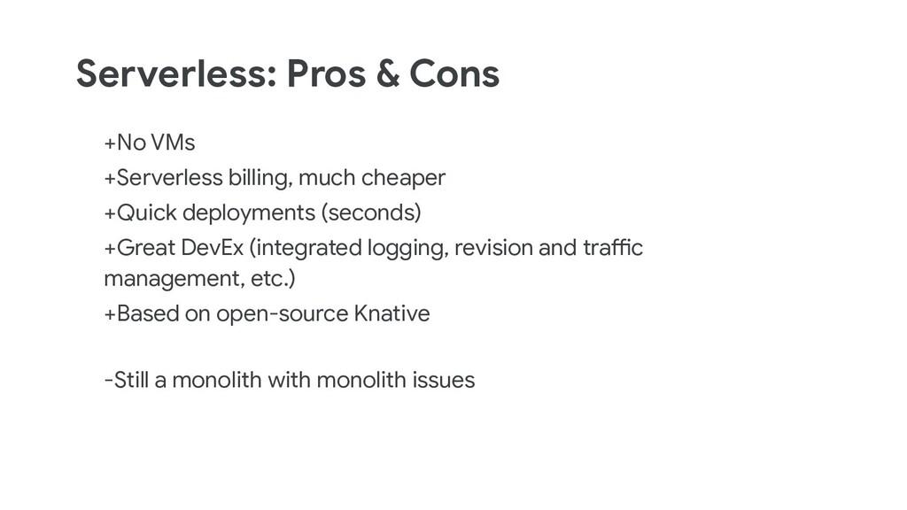 Serverless: Pros & Cons +No VMs +Serverless bil...