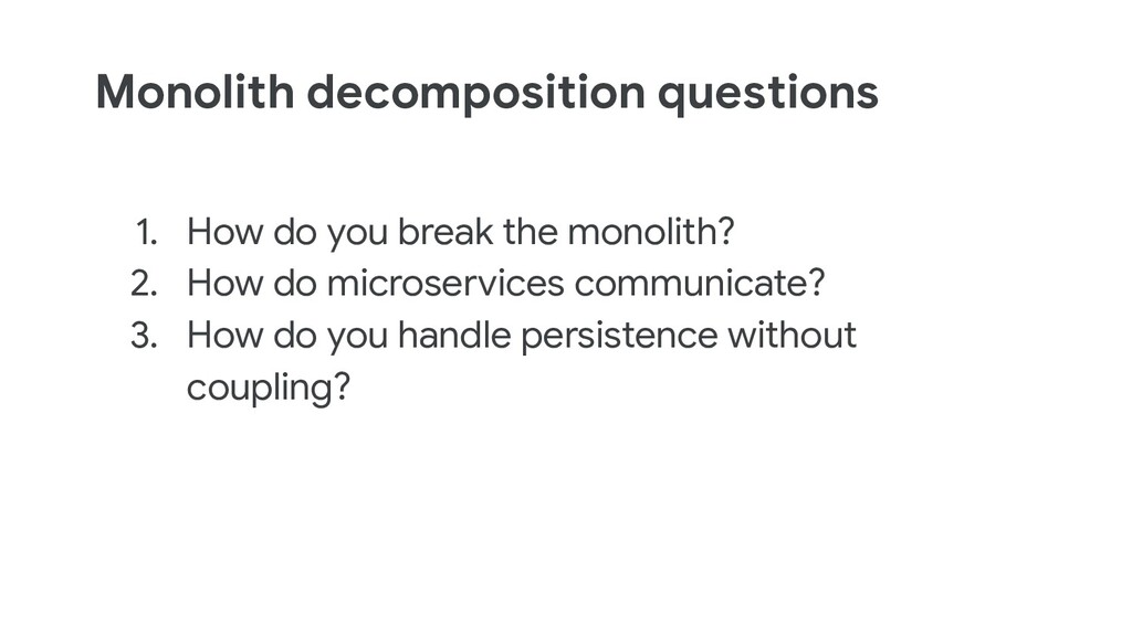 Monolith decomposition questions 1. How do you ...