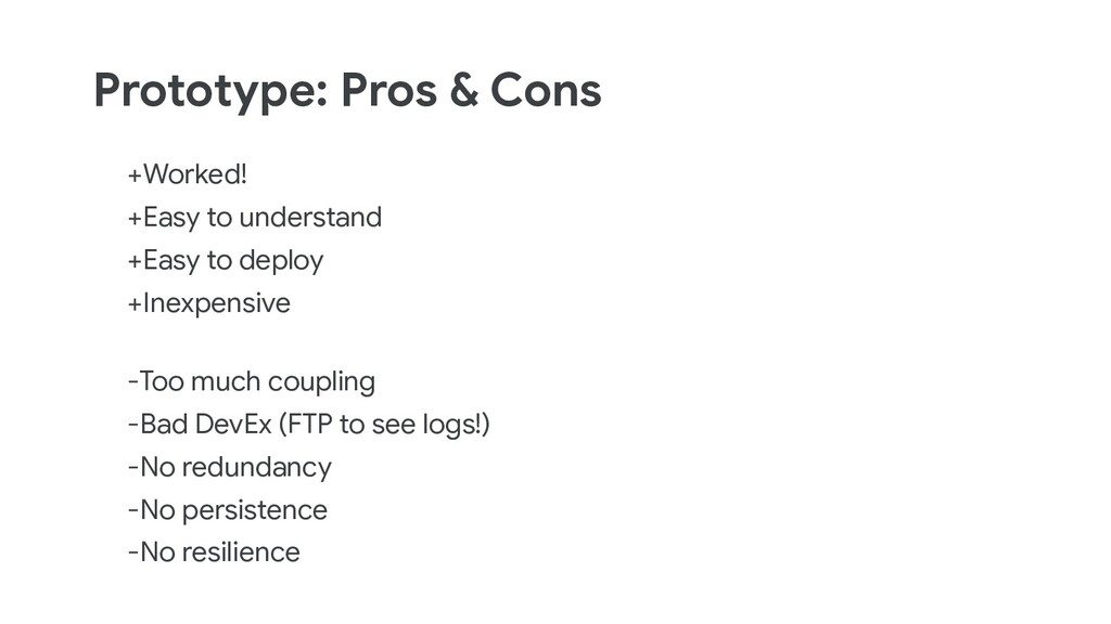 Prototype: Pros & Cons +Worked! +Easy to unders...