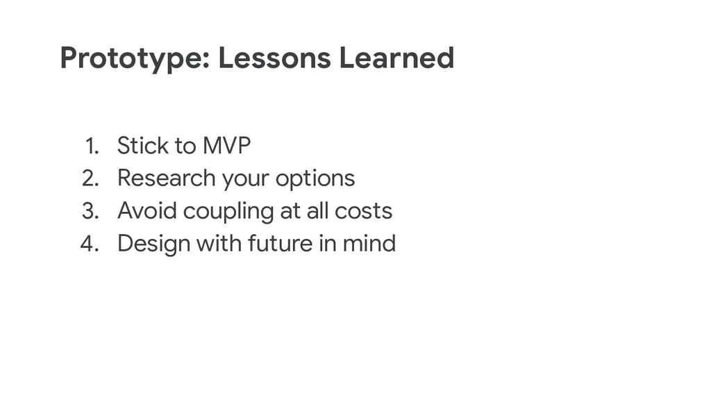 Prototype: Lessons Learned 1. Stick to MVP 2. R...