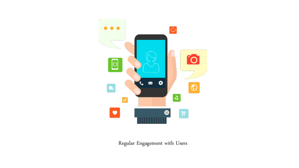 Regular Engagement with Users
