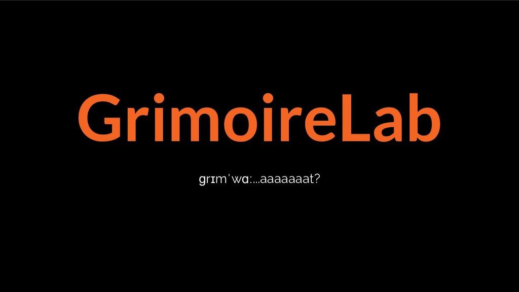 GrimoireLab ɡrɪmˈwɑː...aaaaaaat?