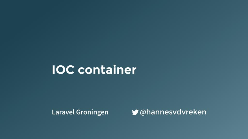IOC container @hannesvdvreken Laravel Groningen
