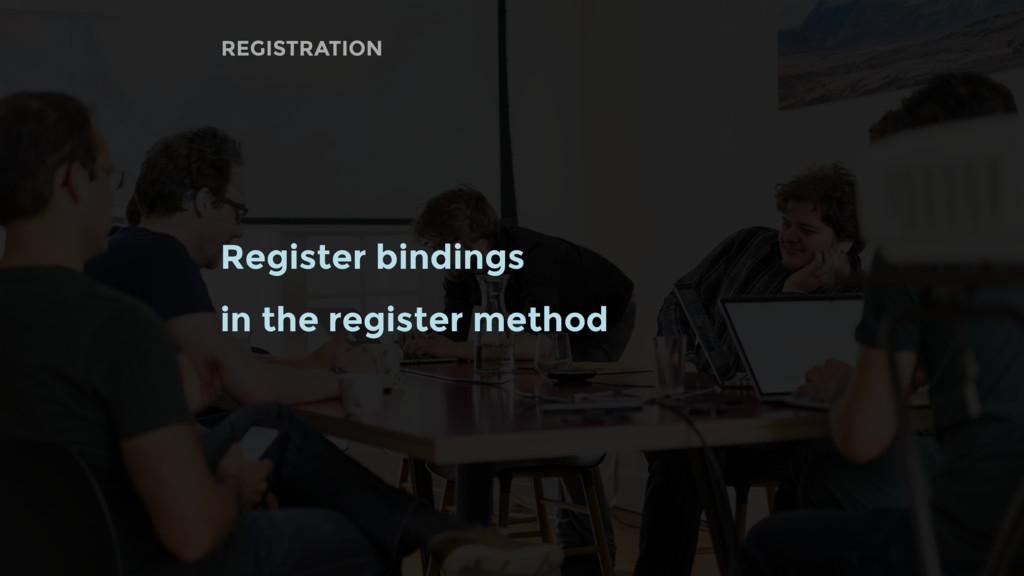 Register bindings in the register method REGIST...