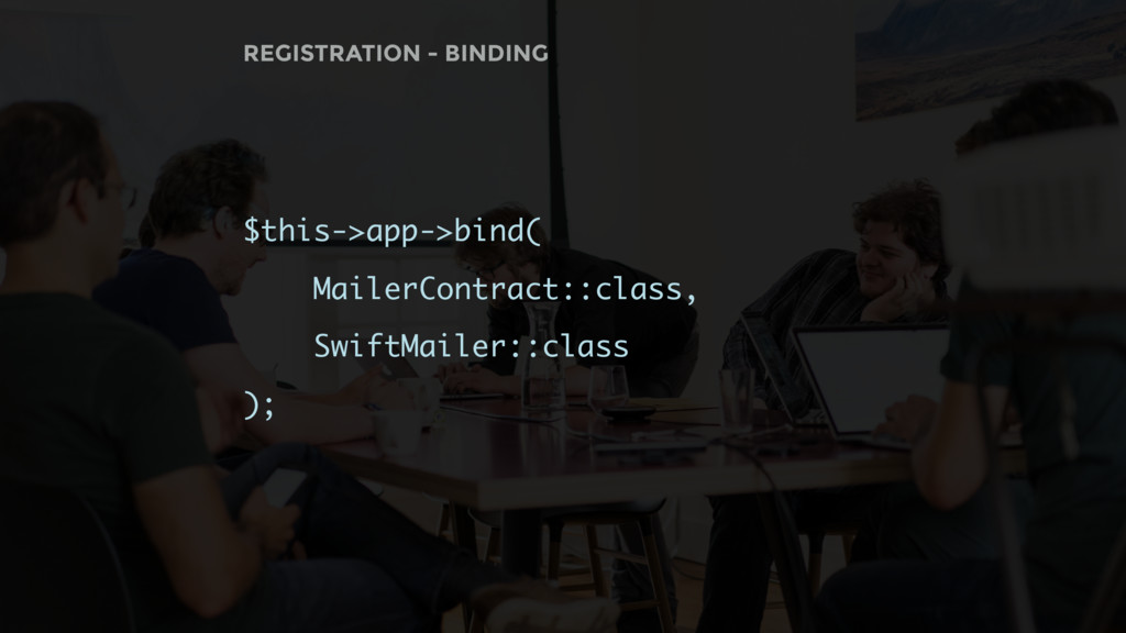 $this->app->bind( MailerContract::class, SwiftM...