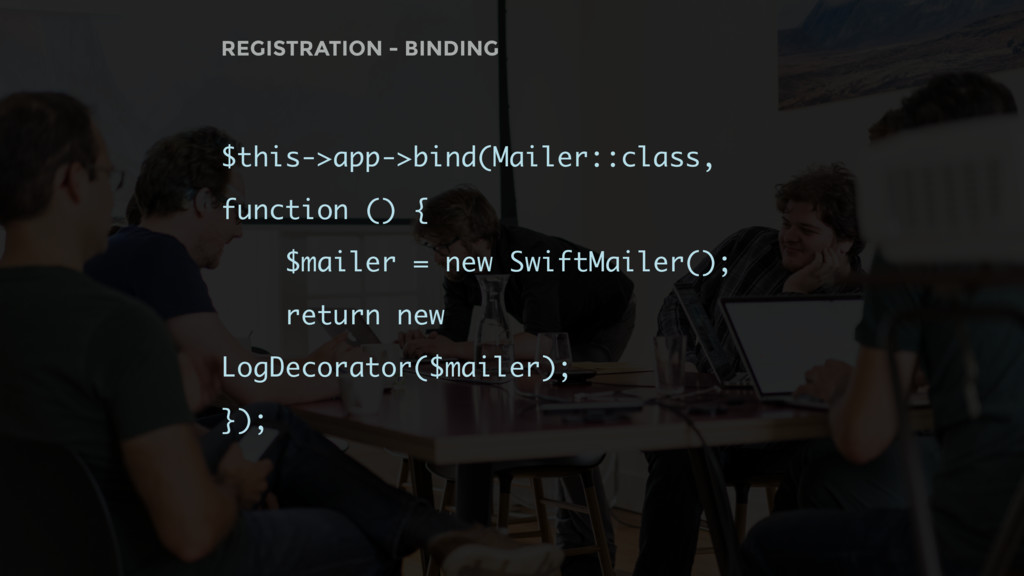$this->app->bind(Mailer::class, function () { $...