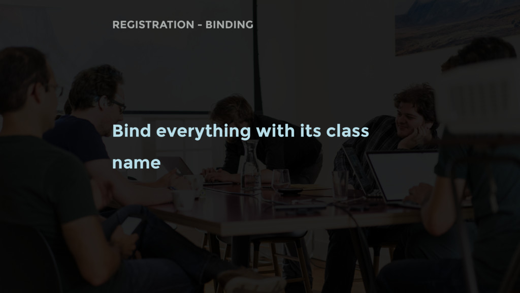 Bind everything with its class name REGISTRATIO...
