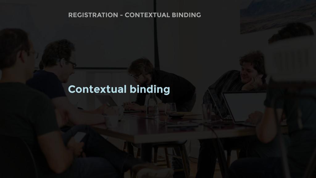 Contextual binding REGISTRATION - CONTEXTUAL BI...