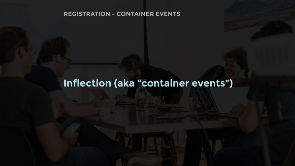 """Inflection (aka """"container events"""") REGISTRATIO..."""