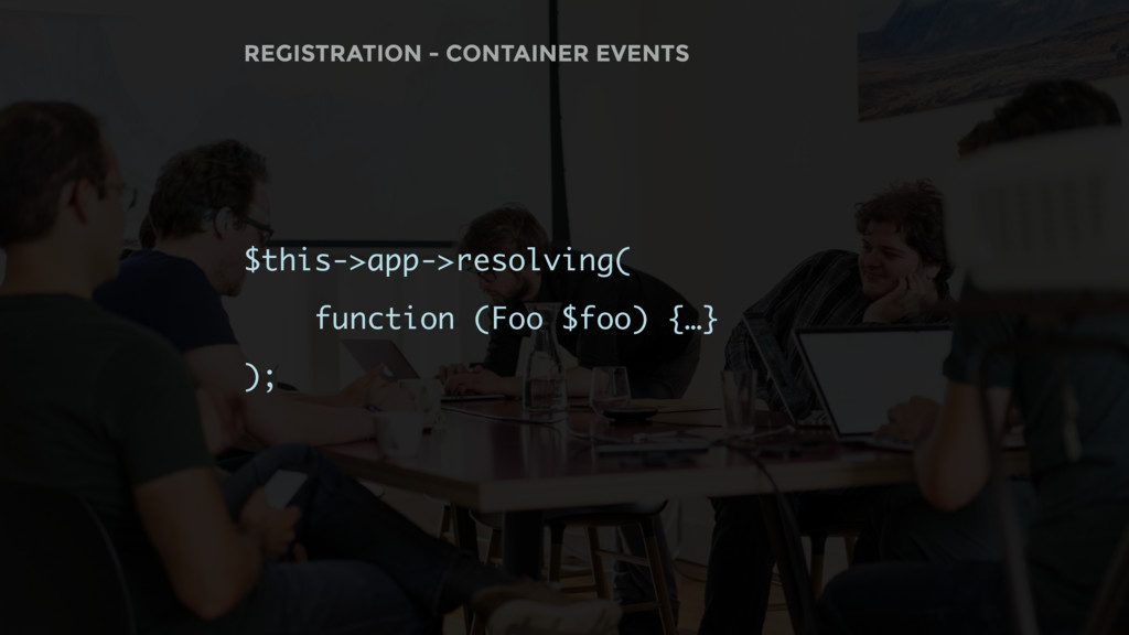 $this->app->resolving( function (Foo $foo) {…} ...