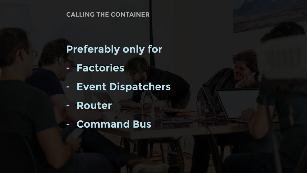Preferably only for - Factories - Event Dispatc...