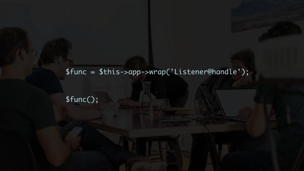 $func = $this->app->wrap('Listener@handle'); $f...