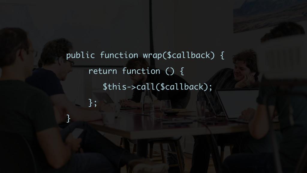 public function wrap($callback) { return functi...