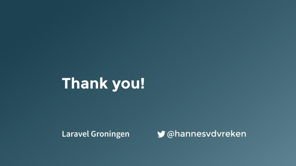 @hannesvdvreken Thank you! Laravel Groningen