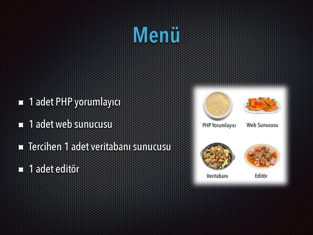 Menü 1 adet PHP yorumlayıcı 1 adet web sunucusu...