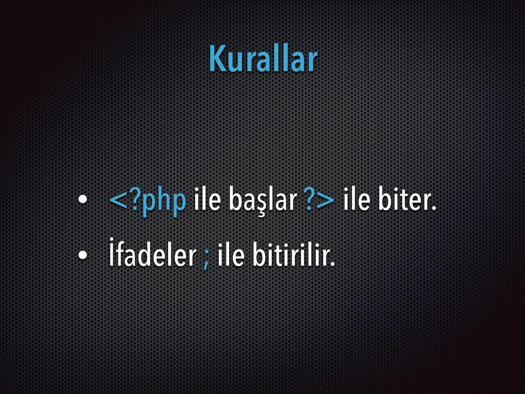 Kurallar • <?php ile başlar ?> ile biter. • İfa...