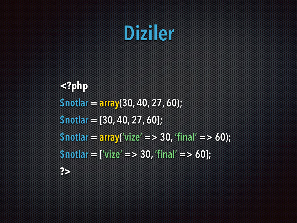 Diziler <?php $notlar = array(30, 40, 27, 60); ...