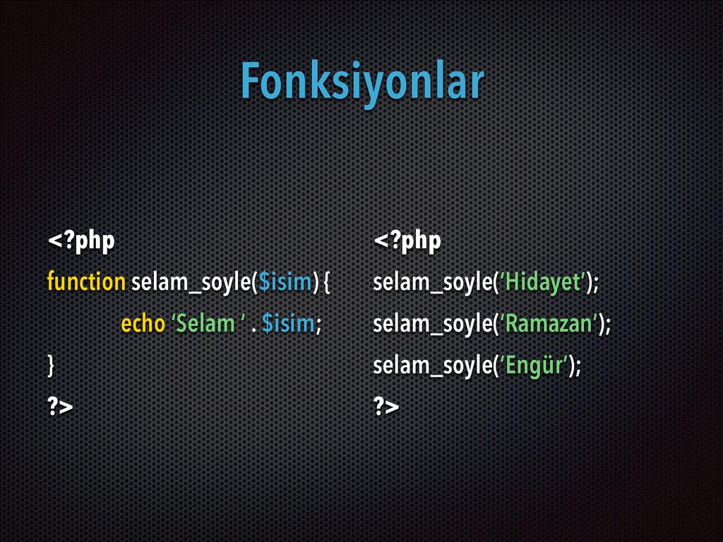 Fonksiyonlar <?php function selam_soyle($isim) ...
