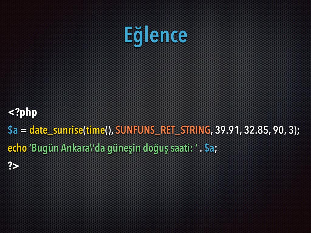 Eğlence <?php $a = date_sunrise(time(), SUNFUNS...