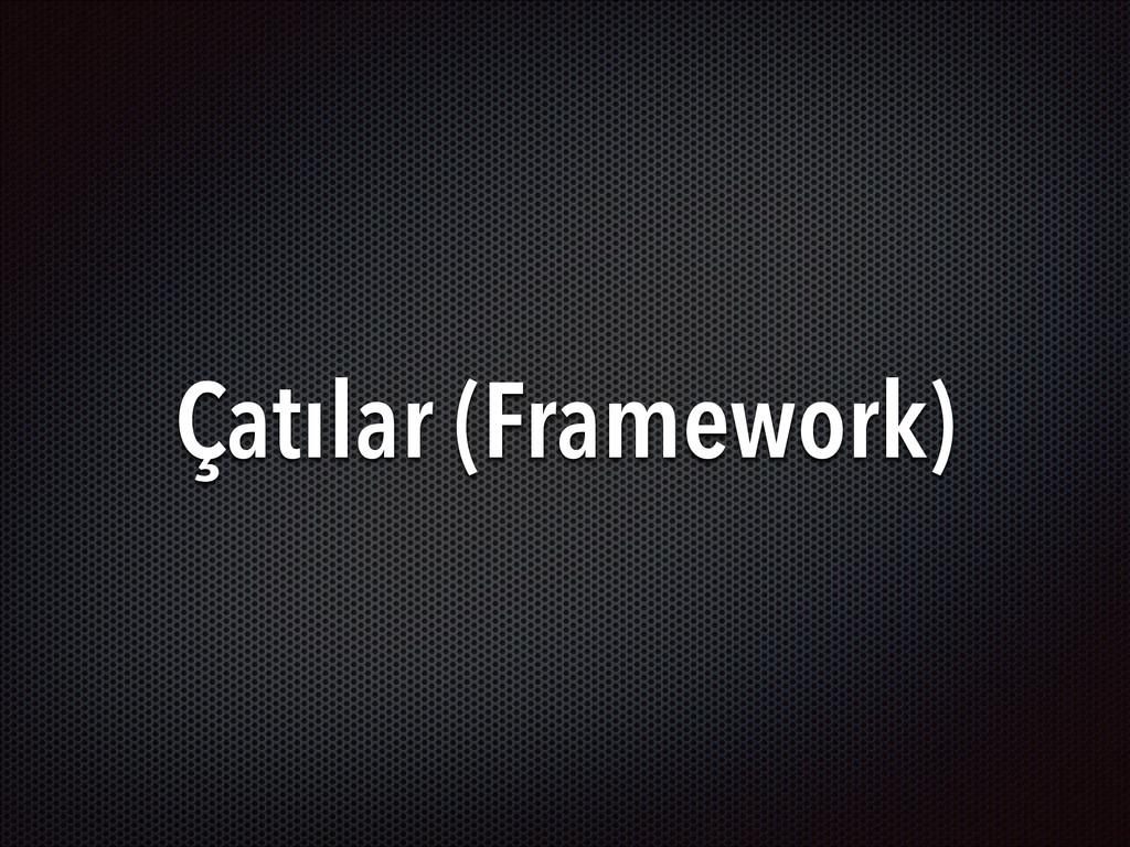 Çatılar (Framework)