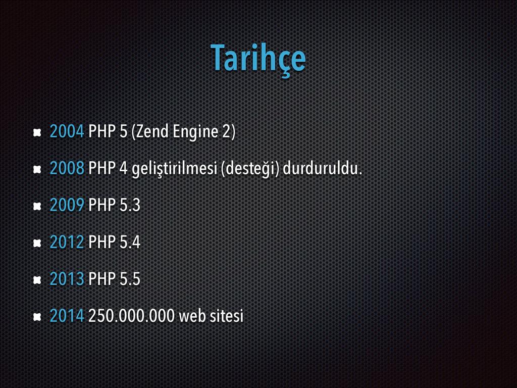 Tarihçe 2004 PHP 5 (Zend Engine 2) 2008 PHP 4 g...