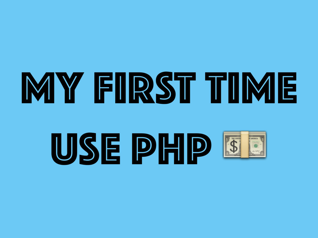 MY FIRST TIME Use PHP
