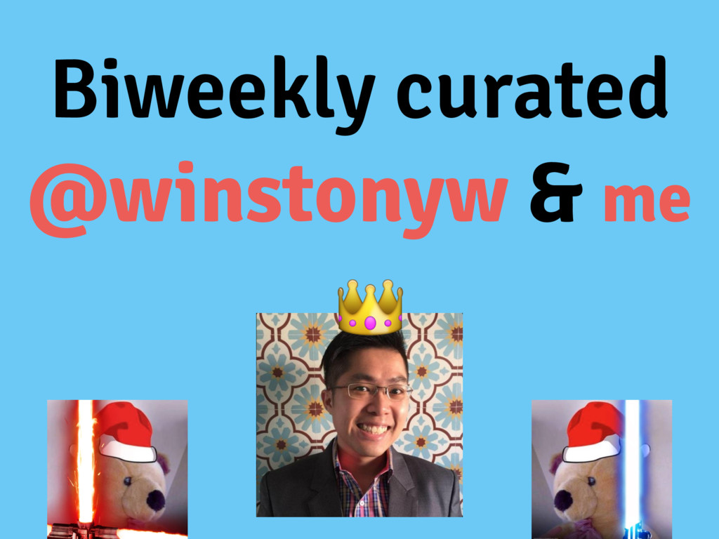 Biweekly curated @winstonyw & me