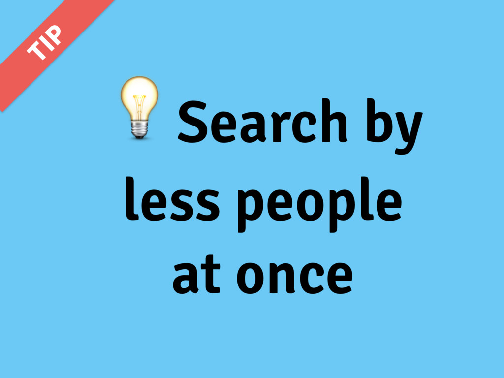 Search by less people at once 5*1