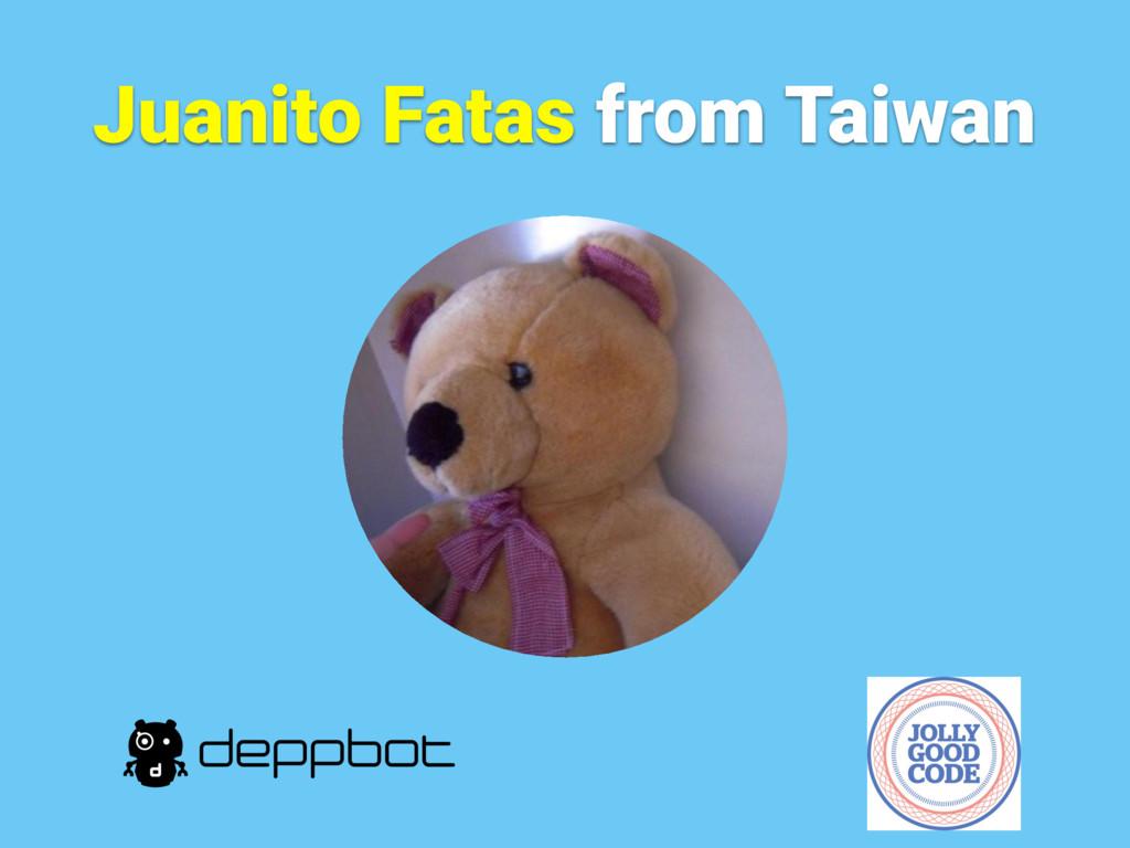 Juanito Fatas from Taiwan