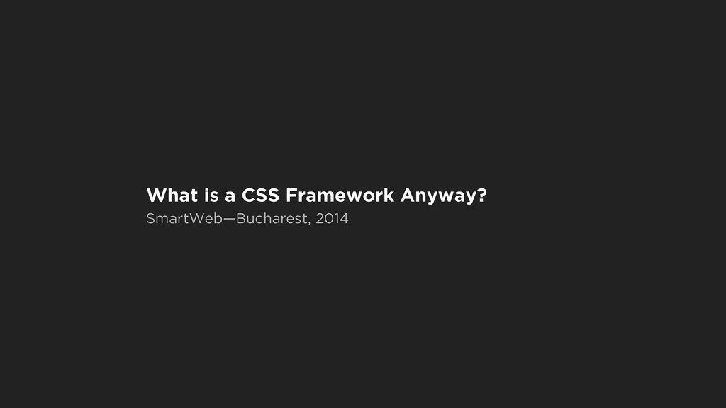 What is a CSS Framework Anyway? SmartWeb—Buchar...