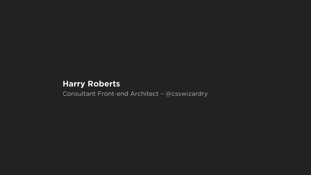 Harry Roberts Consultant Front-end Architect – ...