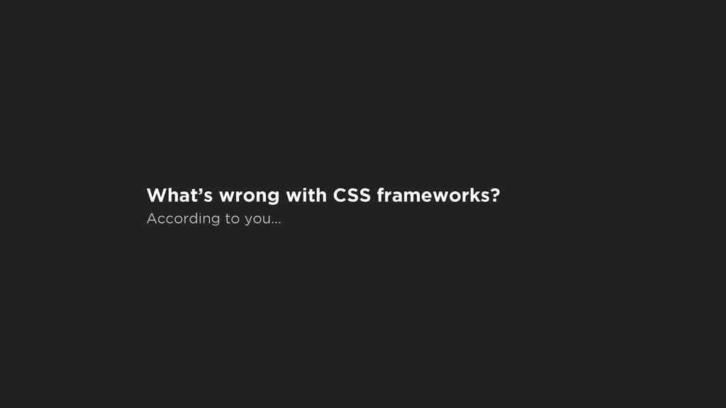 What's wrong with CSS frameworks? According to ...