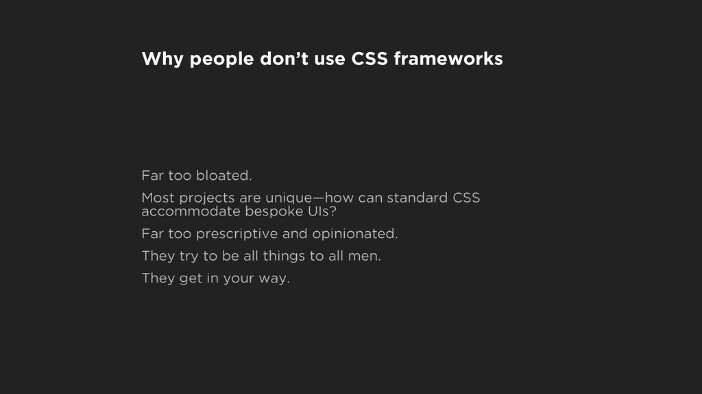 Why people don't use CSS frameworks Far too blo...