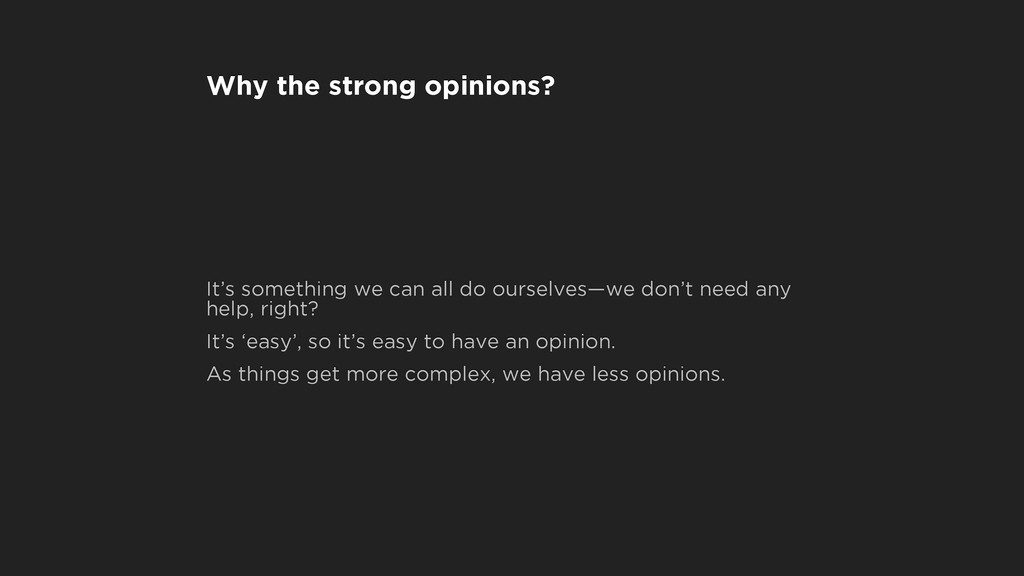 Why the strong opinions? It's something we can ...