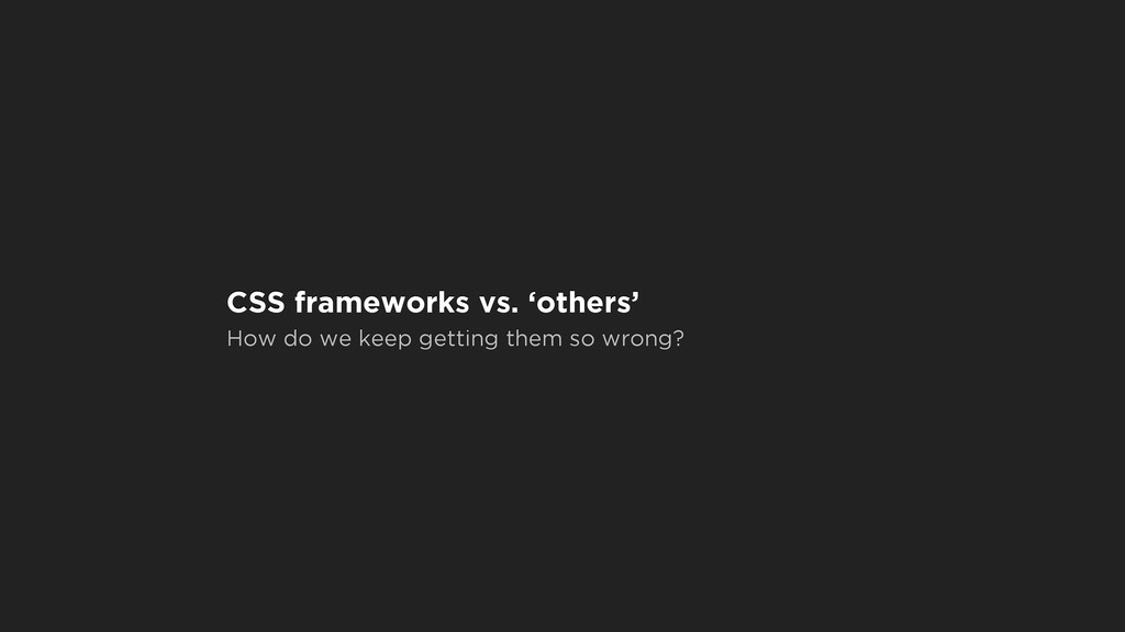 CSS frameworks vs. 'others' How do we keep gett...