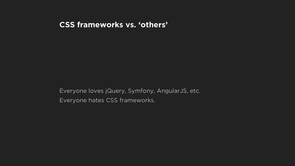 CSS frameworks vs. 'others' Everyone loves jQue...
