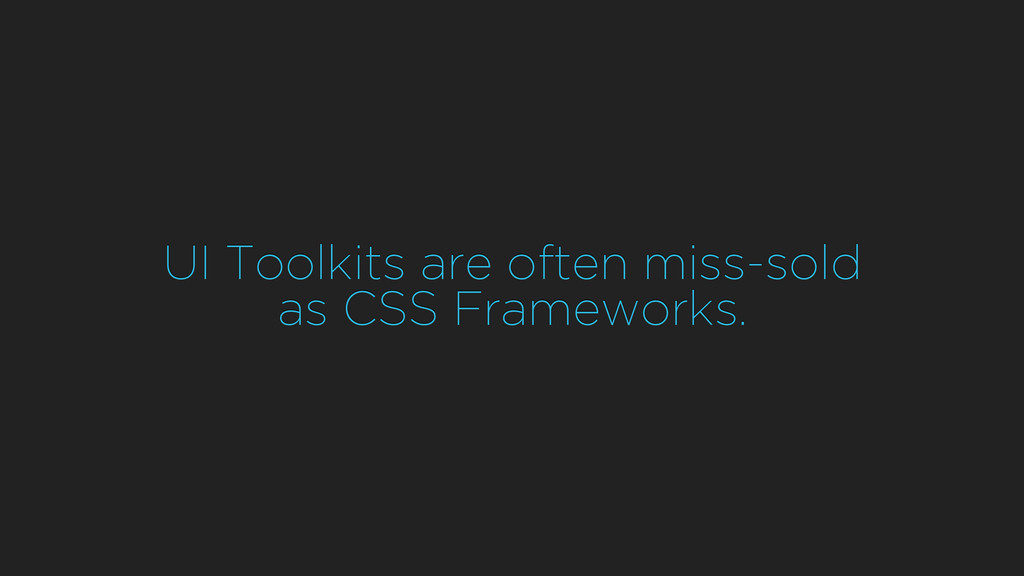 UI Toolkits are often miss-sold as CSS Framewor...