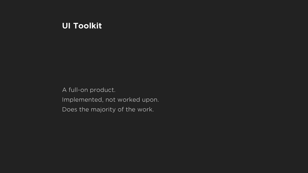 UI Toolkit A full-on product. Implemented, not ...