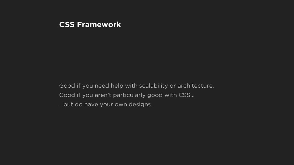 CSS Framework Good if you need help with scalab...