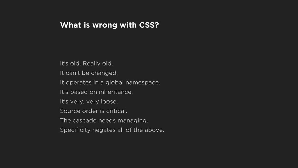 What is wrong with CSS? It's old. Really old. I...
