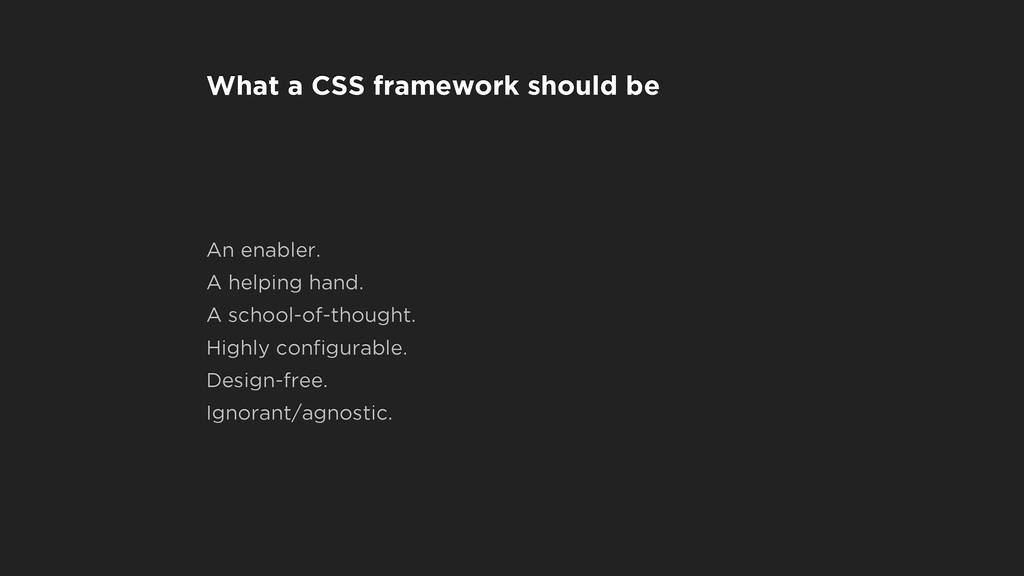 What a CSS framework should be An enabler. A he...