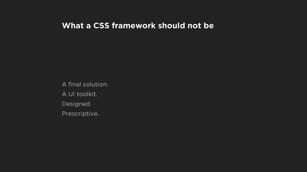 What a CSS framework should not be A final solut...