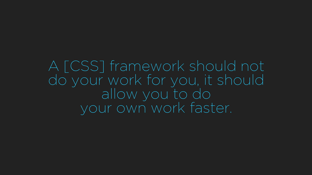 A [CSS] framework should not do your work for y...