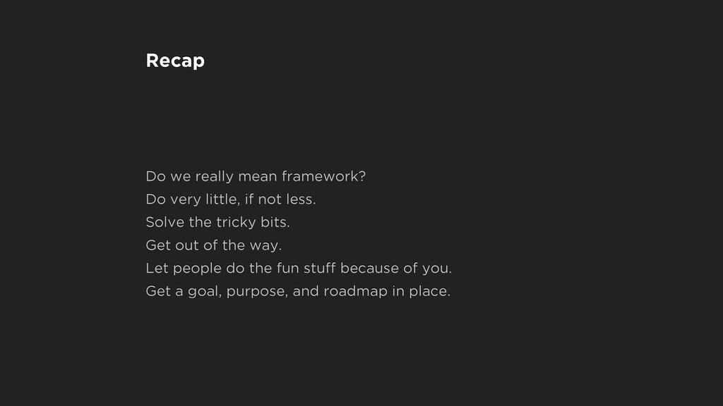Recap Do we really mean framework? Do very litt...