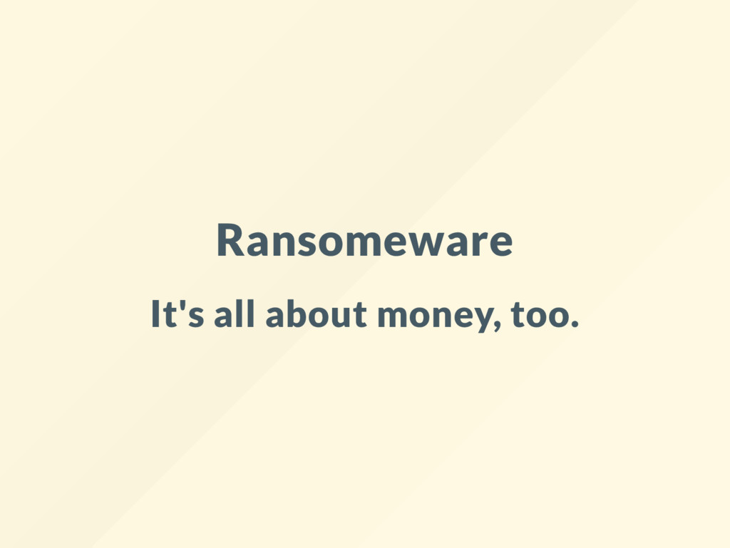Ransomeware It's all about money, too.