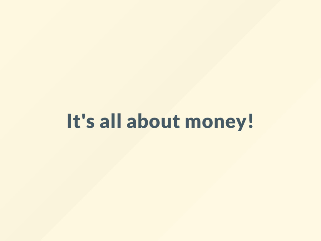 It's all about money!