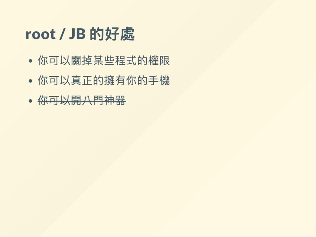 root / JB 的好處 你可以關掉某些程式的權限 你可以真正的擁有你的手機 你可以開八門神器