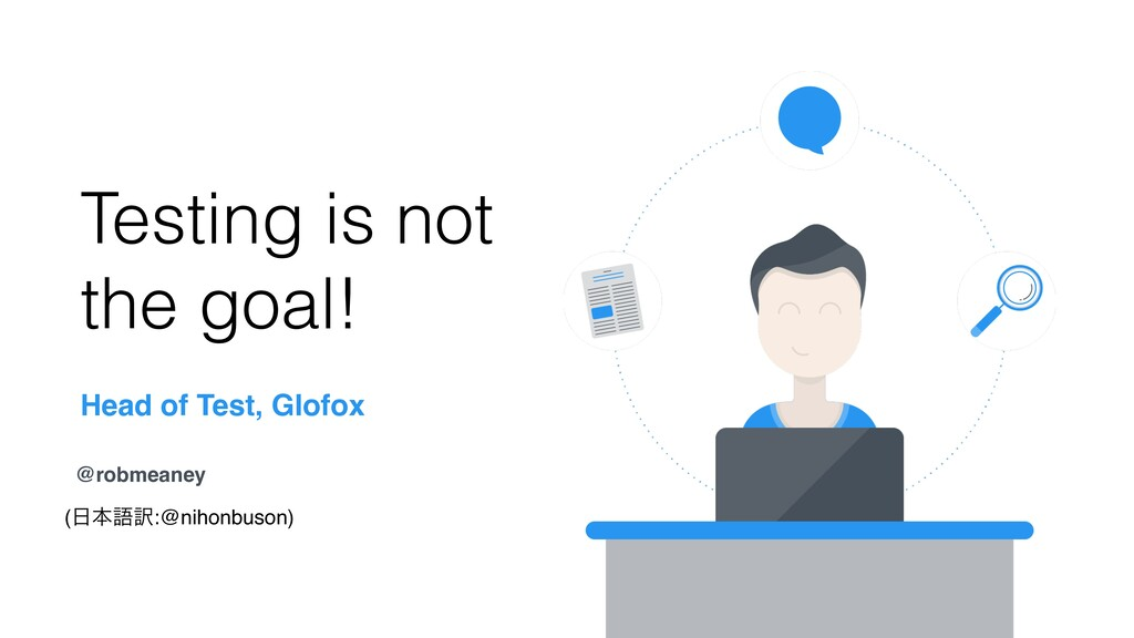 Head of Test, Glofox @robmeaney Testing is not ...