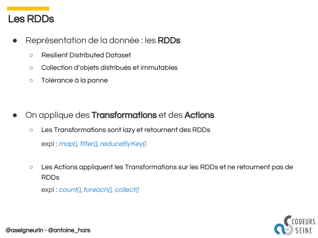 @aseigneurin - @antoine_hars Les RDDs ● Représe...