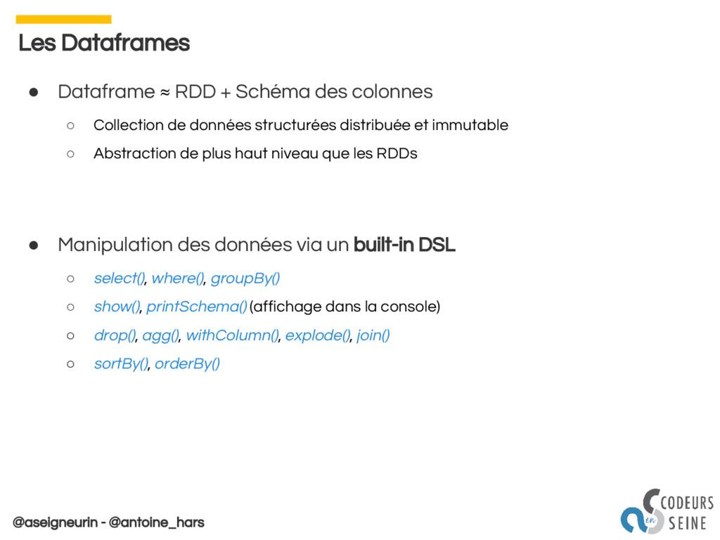 @aseigneurin - @antoine_hars ● Dataframe ≈ RDD ...